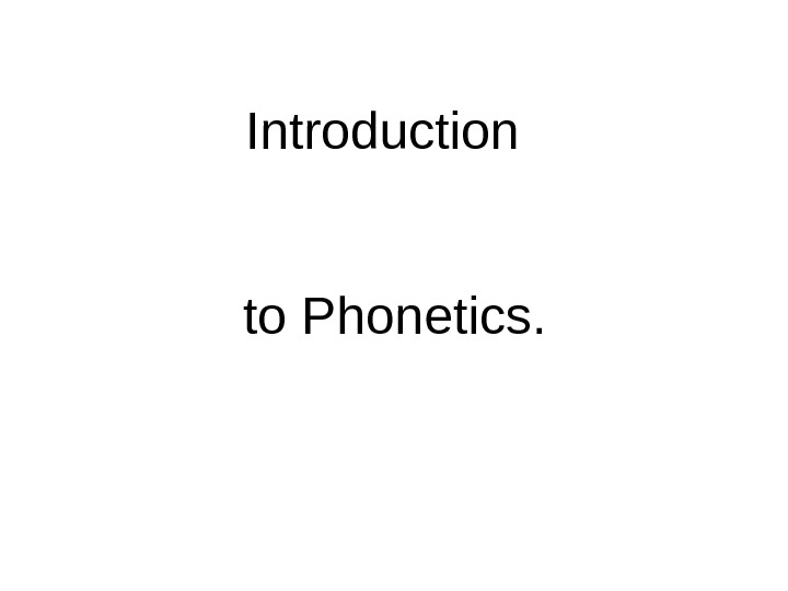 Introduction to Phonetics.