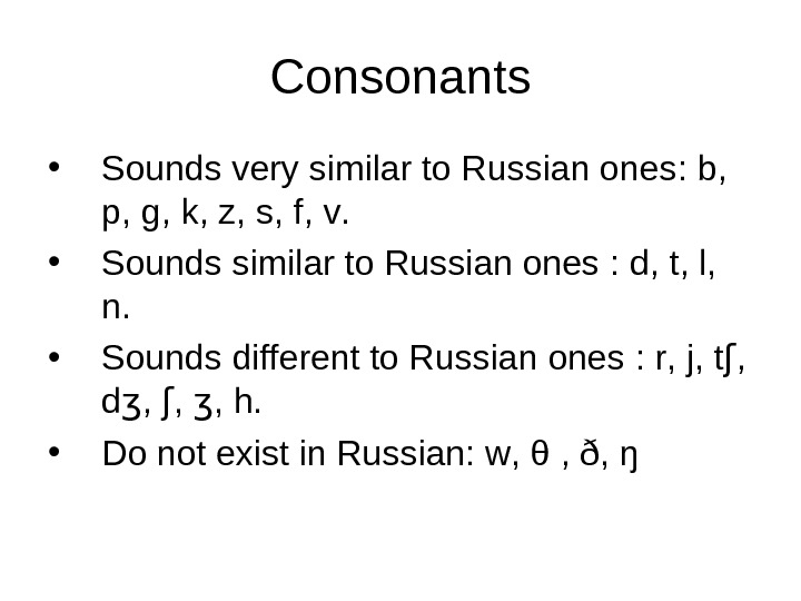 Consonants • Sounds very similar to Russian ones :  b ,  p ,