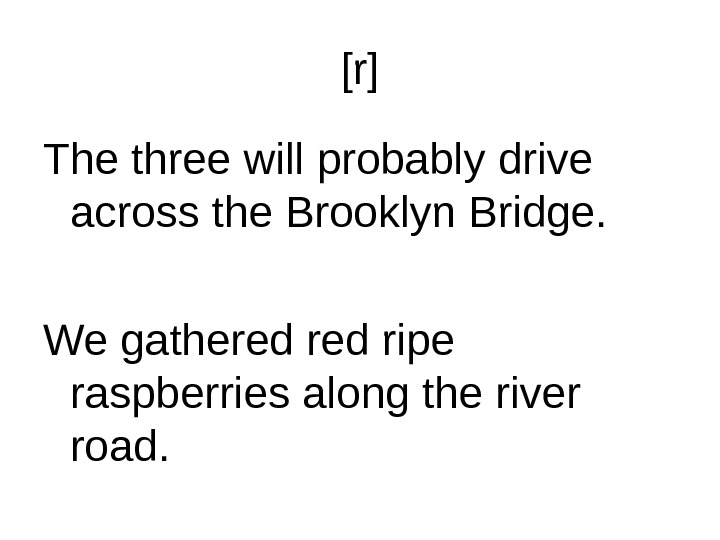 [r] The three will probably drive across the Brooklyn Bridge. We gathered ripe raspberries along the