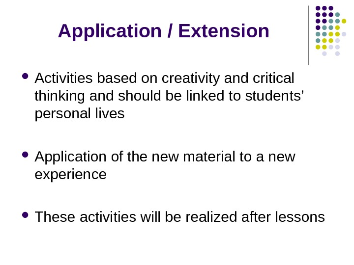 Application / Extension Activities based on creativity and critical thinking and should be linked to students'