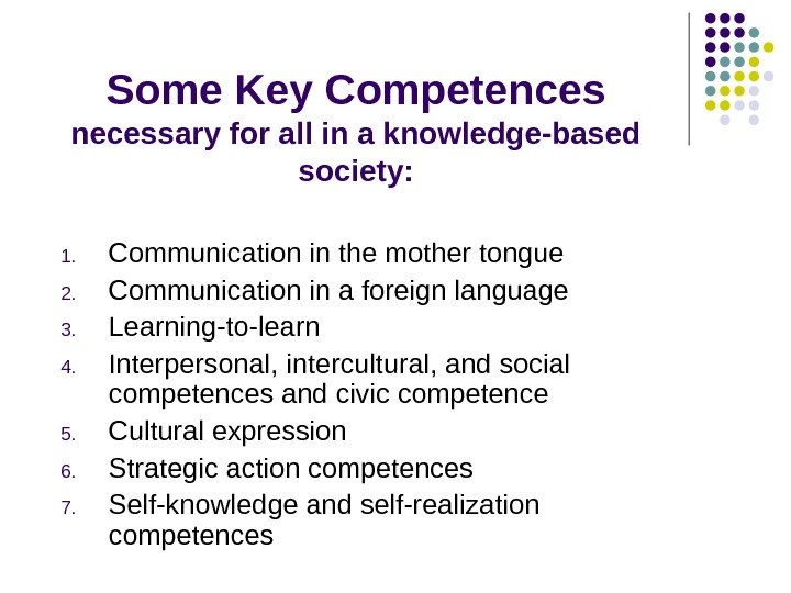 Some Key Competences necessary for all in a knowledge-based society: 1. Communication in the mother tongue