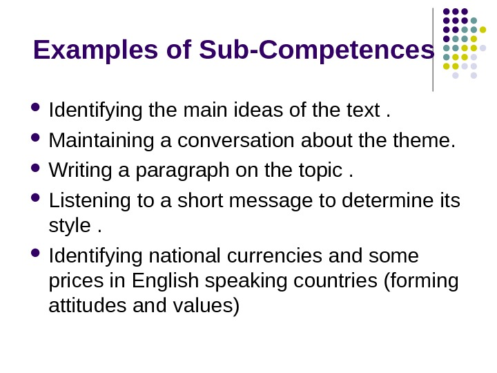 Examples of Sub-Competences Identifying the main ideas of the text.  Maintaining a conversation about theme.