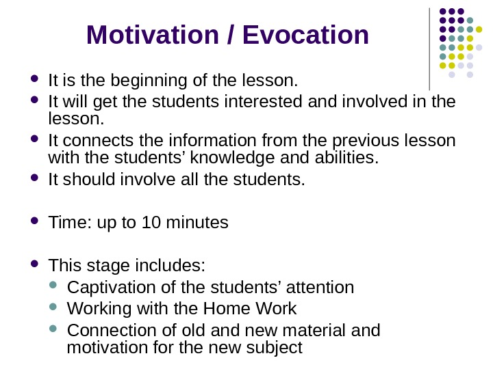 Motivation / Evocation It is the beginning of the lesson.  It will get the students
