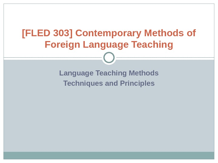 Language Teaching Methods Techniques and Principles[FLED 303] Contemporary Methods of Foreign Language Teaching