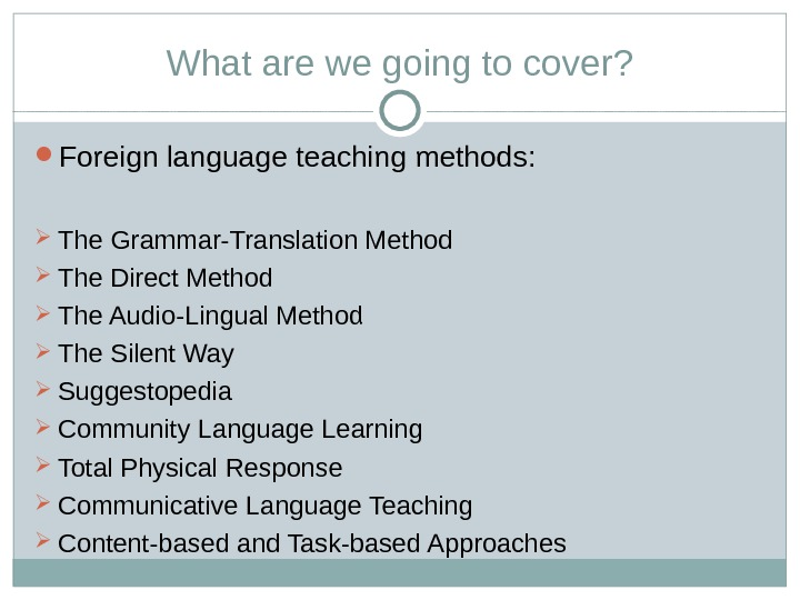 What are we going to cover?  Foreign language teaching methods :  The Grammar-Translation Method
