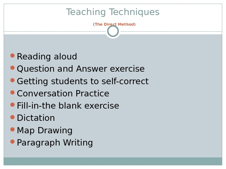 Teaching Tec h niques  (The Direct Method) Reading aloud Question and Answer exercise Getting students