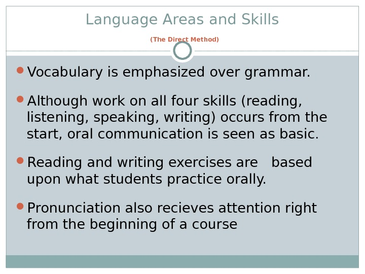 Language Areas and Skills  (The Direct Method) Vocabulary is emphasized over grammar.  Alt h