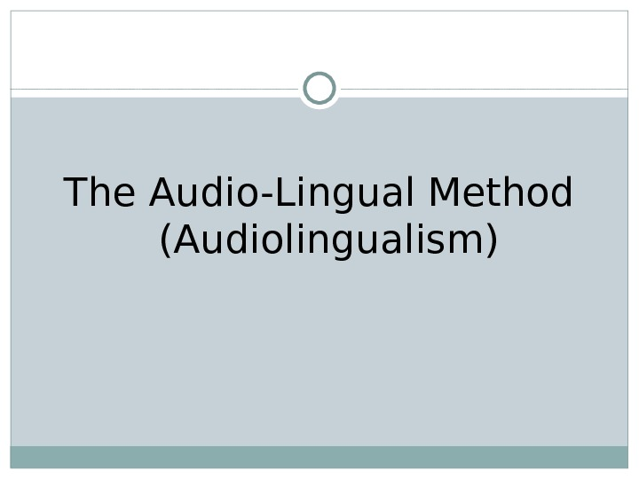 The Audio-Lingual Method (Audiolingualism)