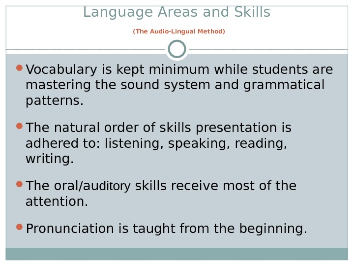 Language Areas and Skills  (The Audio-Lingual Method) Vocabulary is kept minimum while students are mastering
