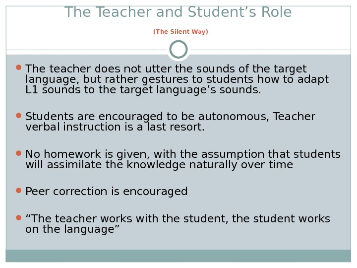 The Teacher and Student's Role  (The Silent Way) The teacher does not utter the sounds