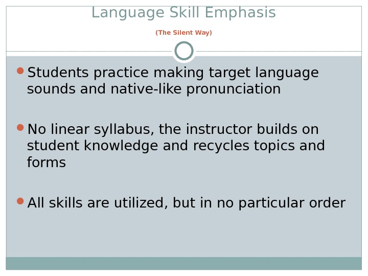 Language Skill Emphasis  (The Silent Way)  Students practice making target language sounds and native-like