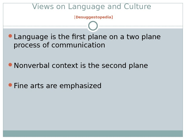 Views on Language and Culture  [ Desuggestopedia] Language is the first plane on a two