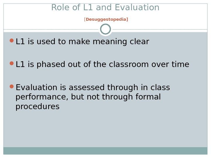 Role of L 1 and Evaluation [ Desuggestopedia] L 1 is used to make meaning clear