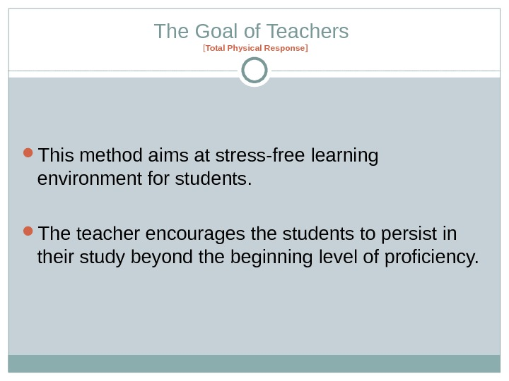 The Goal of Teachers  [ Total Physical Response ] This method aims at stress-free learning