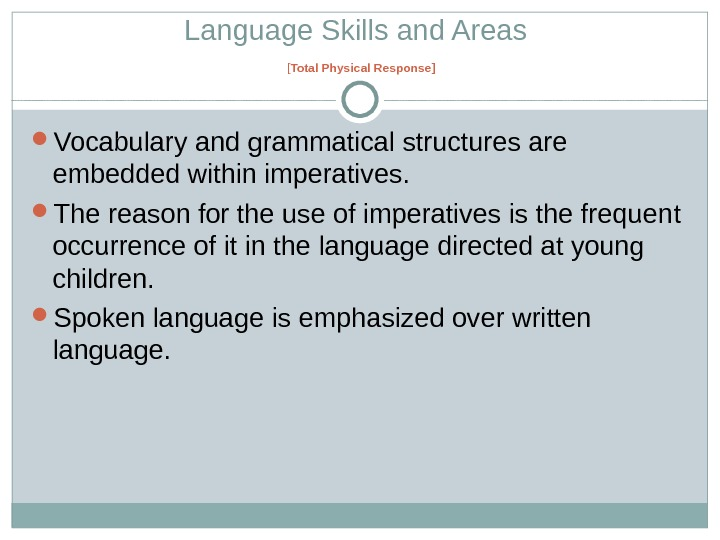 Language Skills and Areas  [ Total Physical Response ] Vocabulary and grammatical structures are embedded
