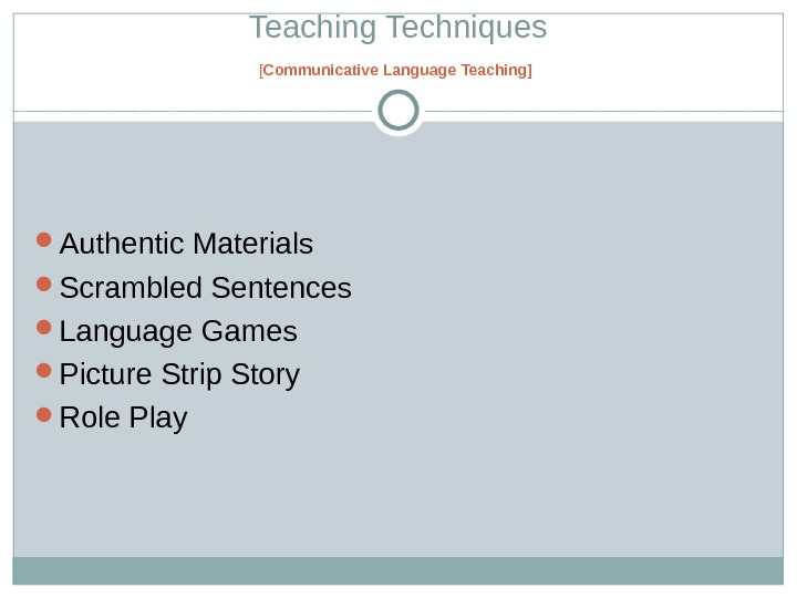 Teaching Techniques [ Communicative Language Teaching ]  Authentic Materials  Scrambled Sentences Language Games Picture
