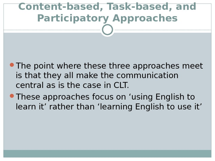 Content-based, Task-based, and Participatory Approaches The point where these three approaches meet is that they all