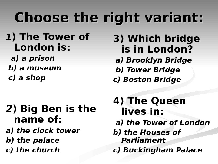 Choose the right variant: 1 ) The Tower of London is: a) a prison  b)