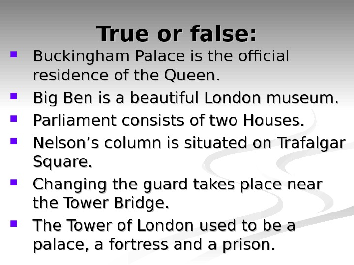 True or false:  Buckingham Palace is the official residence of the Queen.  Big Ben