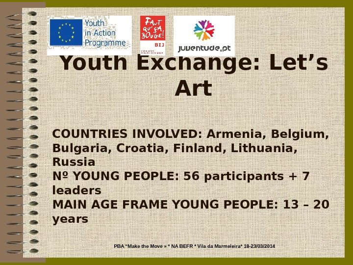 Youth Exchange: Let ' s Art COUNTRIES INVOLVED: Armenia, Belgium,  Bulgaria, Croatia, Finland, Lithuania,