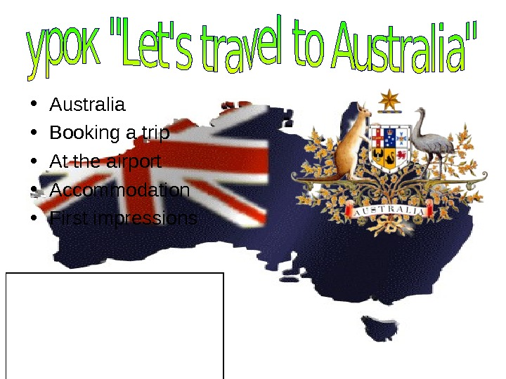 • Australia • Booking a trip • At the airport • Accommodation • First impressions