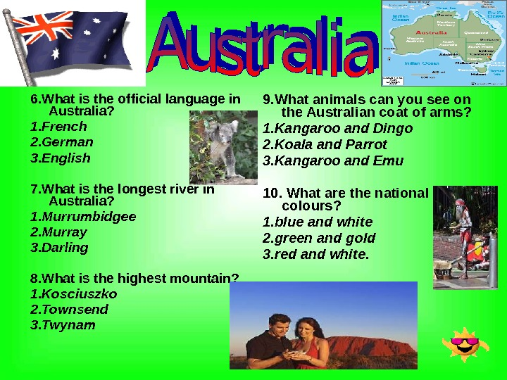 6. What is the official language in Australia? 1. French 2. German 3. English 7. What