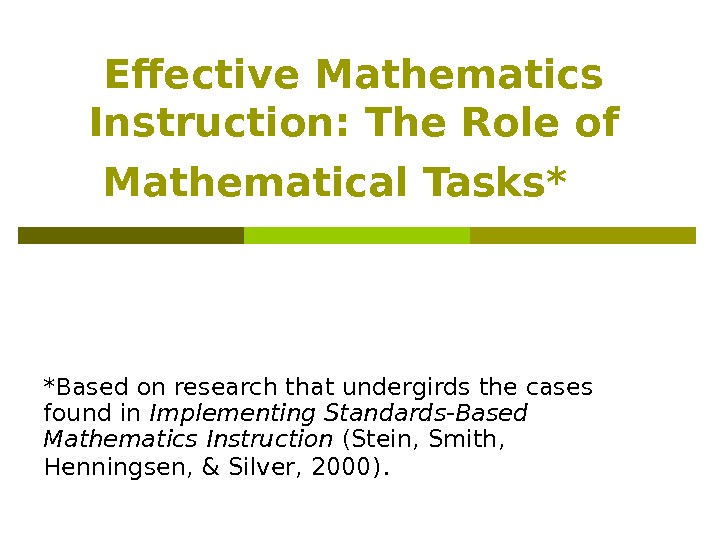 Effective Mathematics Instruction: The Role of Mathematical Tasks* *Based on research that undergirds the cases found
