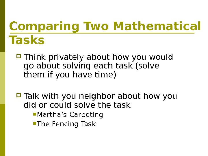 Comparing Two Mathematical Tasks Think privately about how you would go about solving each task (solve