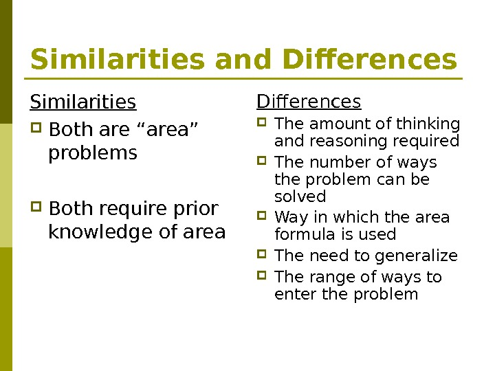 "Similarities and Differences Similarities Both are ""area"" problems Both require prior knowledge of area Differences The"