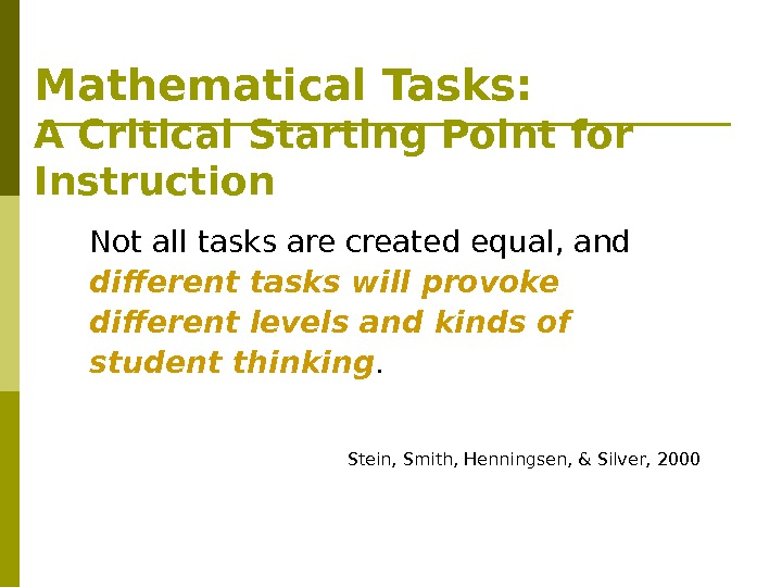 Mathematical Tasks: A Critical Starting Point for Instruction Not all tasks are created equal, and different