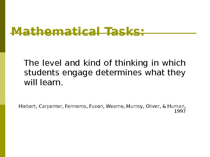 Mathematical Tasks: The level and kind of thinking in which students engage determines what they will