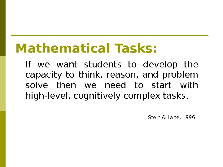 Mathematical Tasks: If we want students to develop the capacity to think,  reason,  and