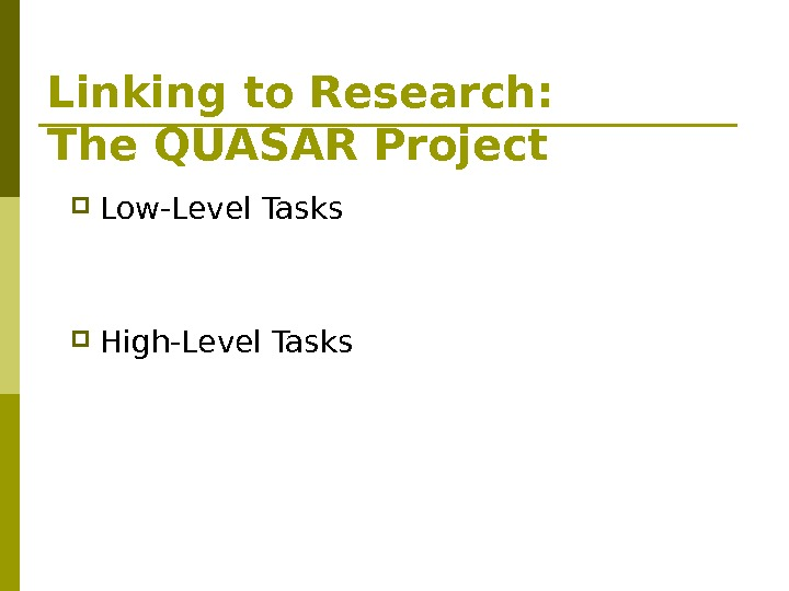 Linking to Research:  The QUASAR Project Low-Level Tasks High-Level Tasks