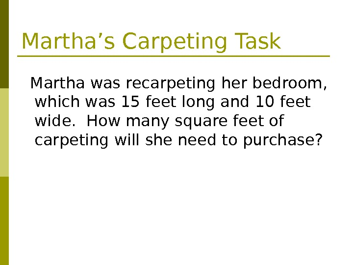 Martha's Carpeting Task  Martha was recarpeting her bedroom,  which was 15 feet long and
