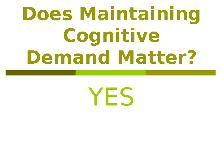 Does Maintaining Cognitive Demand Matter? YES