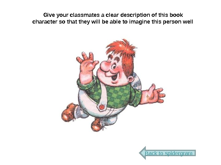 Give your classmates a clear description of this book character so that they will be able