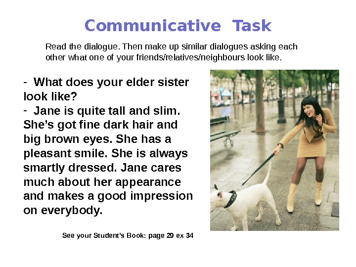 Communicative Task Read the dialogue. Then make up similar dialogues asking each other what one of