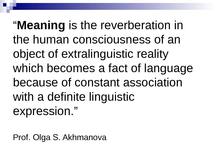 """ Meaning is the reverberation in the human consciousness of an object of extralinguistic reality which"