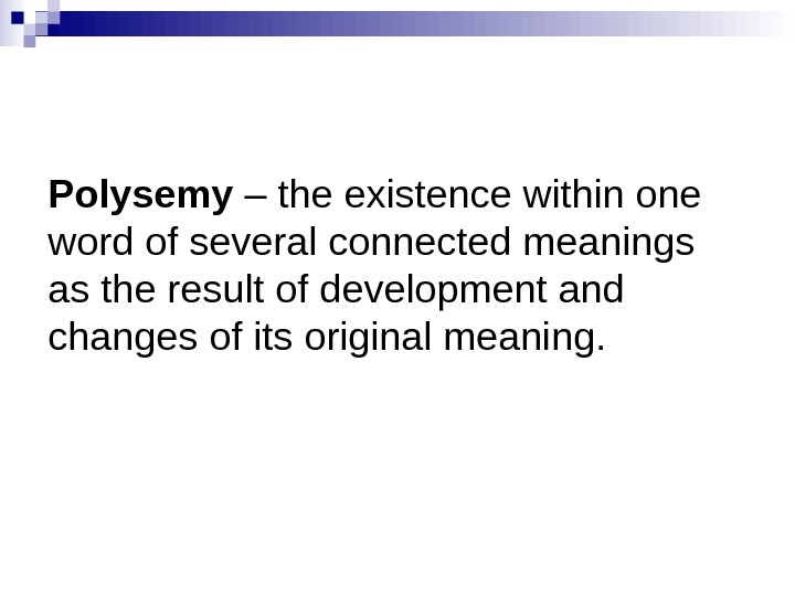 Polysemy – the existence within one word of several connected meanings as the result of development
