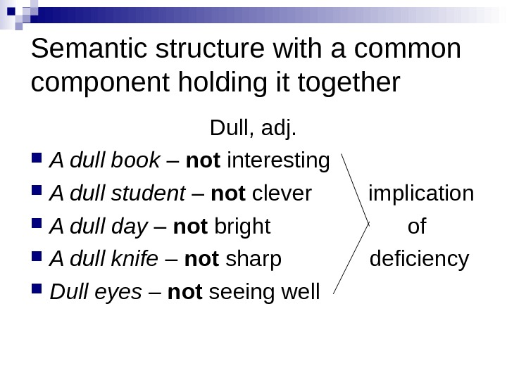 Semantic structure with a common component holding it together Dull, adj.  A dull book –