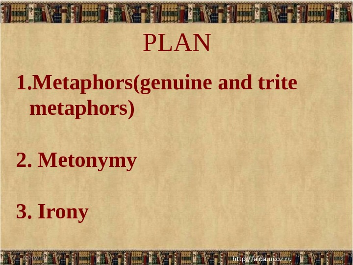 PLAN 03/19/16 21. Metaphors(genuine and trite metaphors) 2. Metonymy 3. Irony
