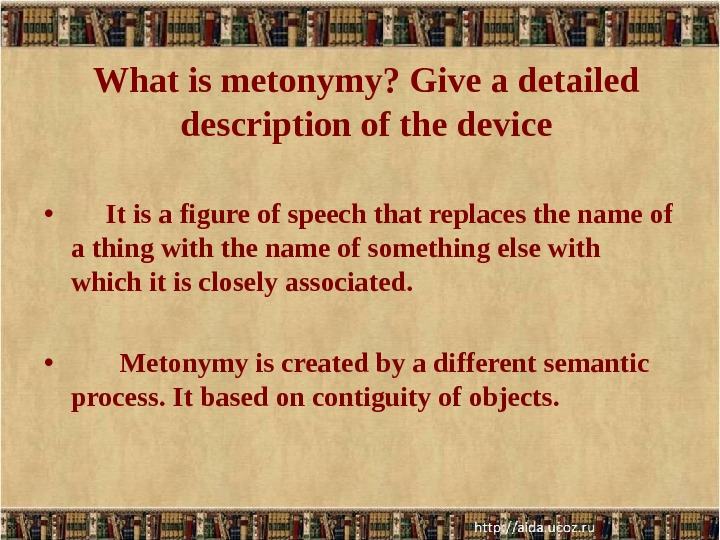 What is metonymy? Give a detailed description of the device   •  It is