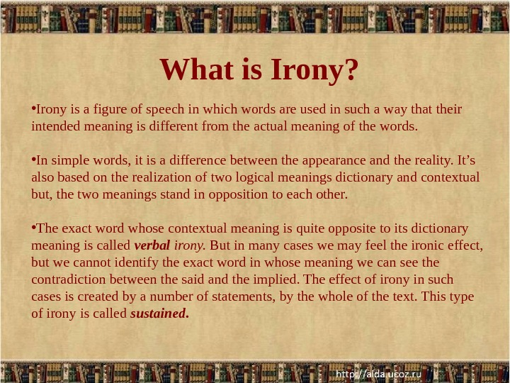 What is Irony?  • Irony is a figure of speech in which words are used
