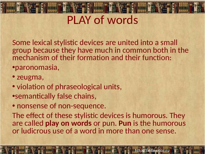 PLAY of words Some lexical stylistic devices are united into a small group because they have