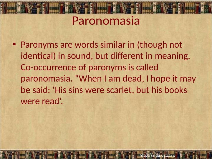 Paronomasia • Paronyms are words similar in (though not identical) in sound, but different in meaning.