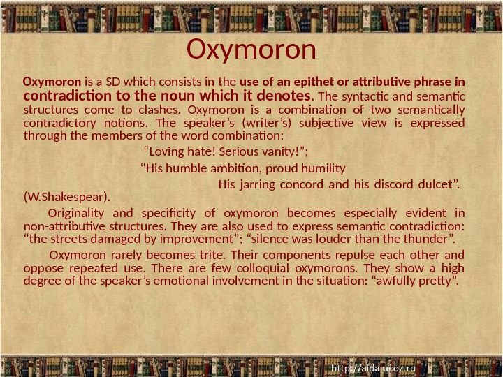 Oxymoron is a SD which consists in the use of an epithet or attributive phrase in