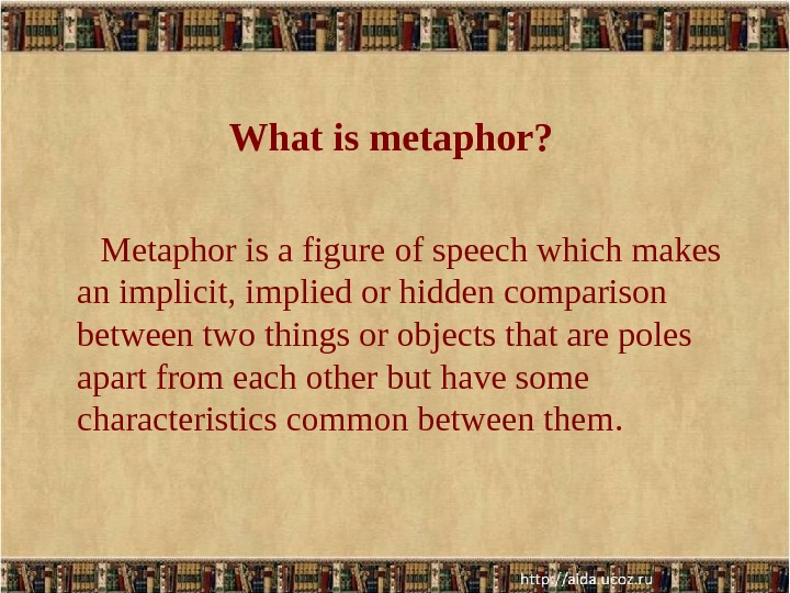 What is metaphor?   Metaphor is a figure of speech which makes an implicit, implied