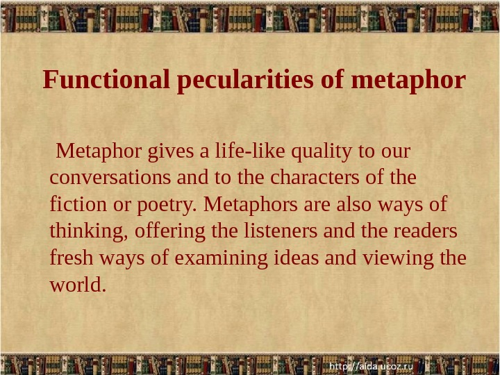 Functional pecularities of metaphor  Metaphor gives a life-like quality to our conversations and to the
