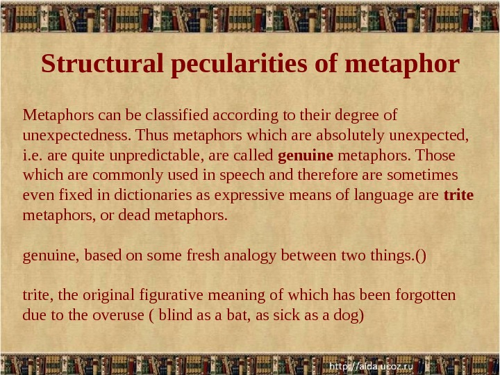 Structural pecularities of metaphor Metaphors can be classified according to their degree of unexpectedness. Thus metaphors