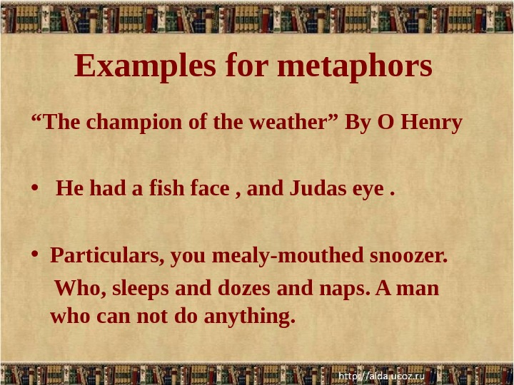 "Examples for metaphors "" The champion of the weather"" By O Henry  •  He"